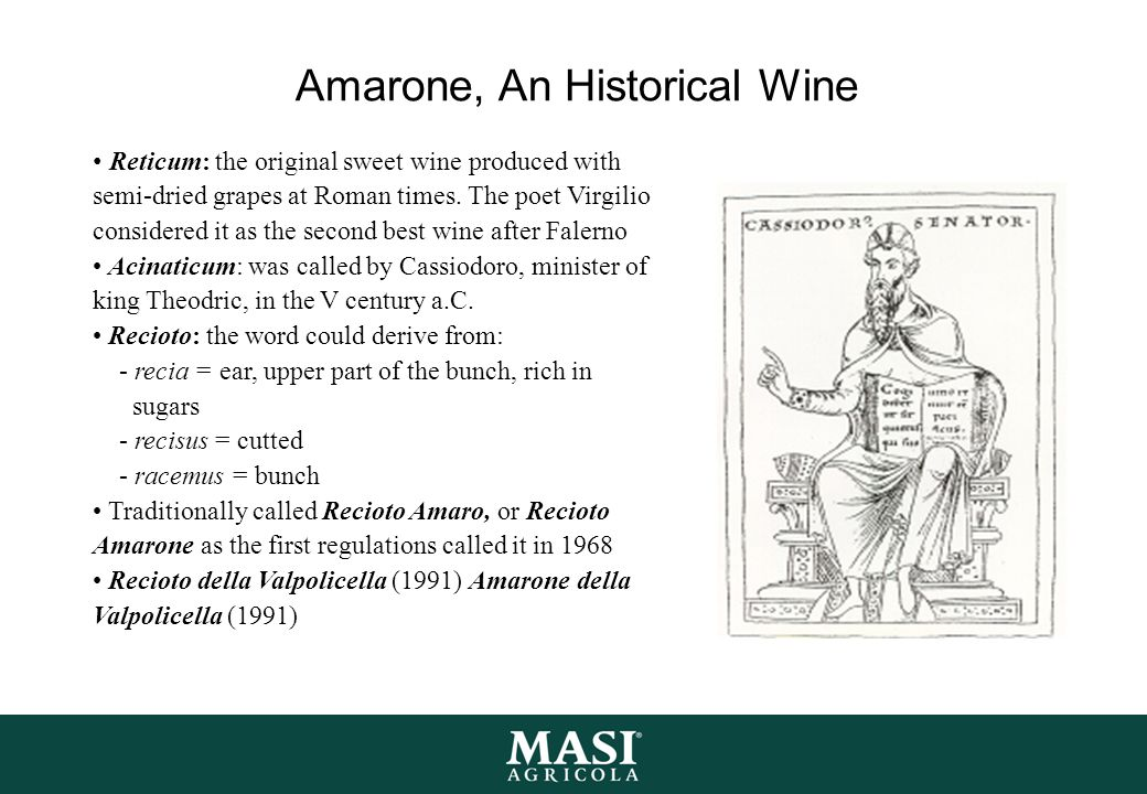 Amarone, An Historical Wine Reticum: the original sweet wine produced with semi-dried grapes at Roman times. The poet Virgilio considered it as the se