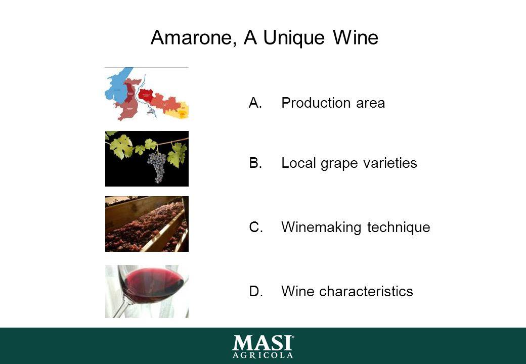 Amarone, A Unique Wine A.Production area B.Local grape varieties C.Winemaking technique D.Wine characteristics