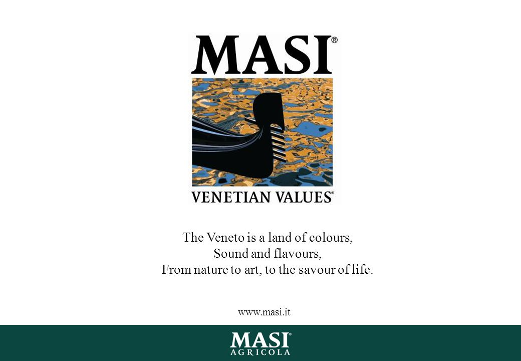 The Veneto is a land of colours, Sound and flavours, From nature to art, to the savour of life. www.masi.it