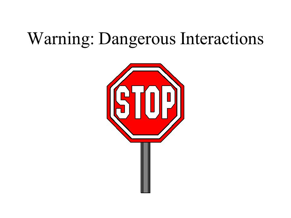 Warning: Dangerous Interactions