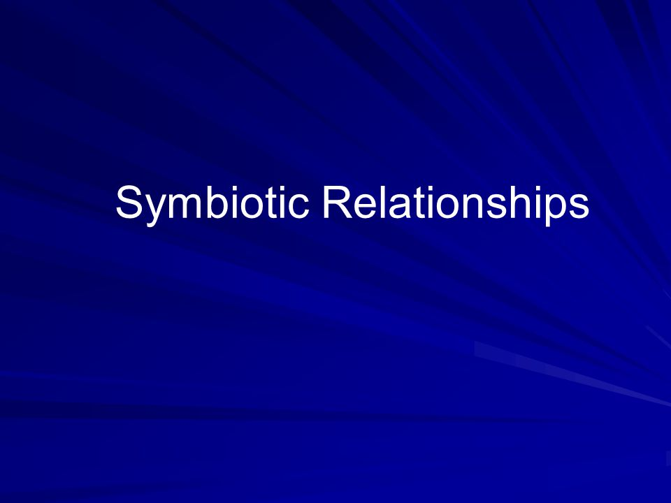 Symbiosis Symbiosis is a close ecological relationship between the individuals of two (or more) different species.