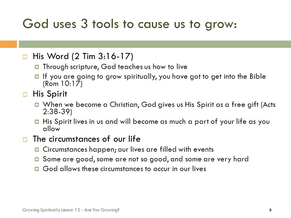 God uses 3 tools to cause us to grow: Growing Spiritually Lesson 13 - Are You Growing.