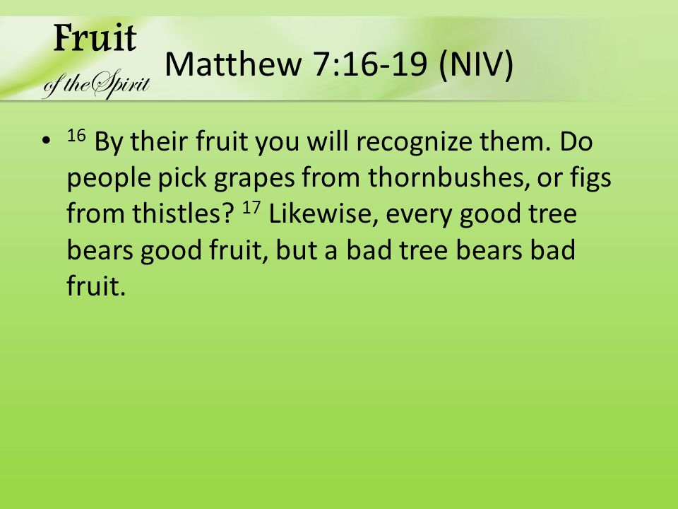 Matthew 7:16-19 (NIV) 16 By their fruit you will recognize them.