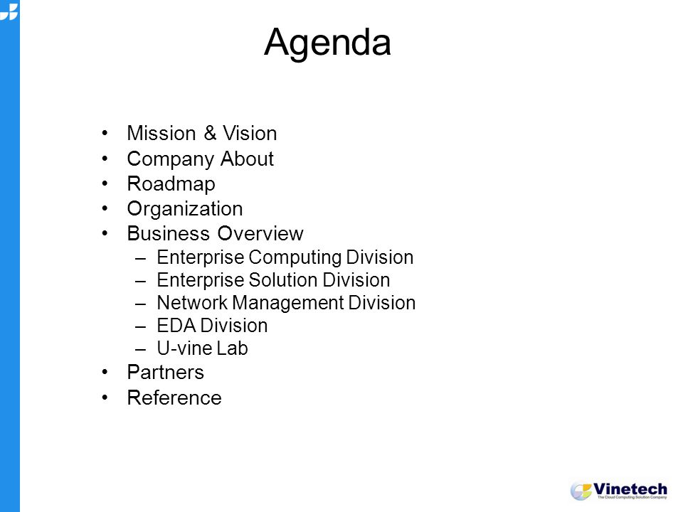 Agenda Mission & Vision Company About Roadmap Organization Business Overview –Enterprise Computing Division –Enterprise Solution Division –Network Management Division –EDA Division –U-vine Lab Partners Reference