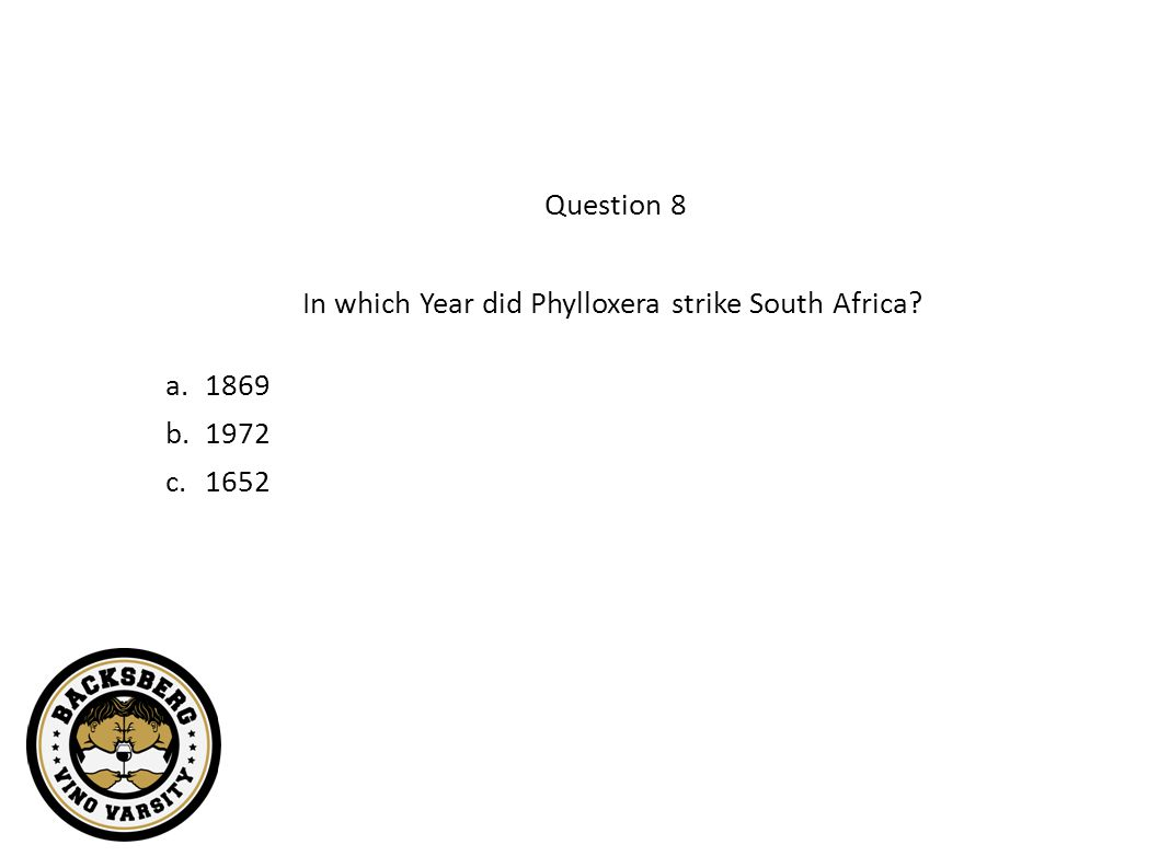 Question 8 In which Year did Phylloxera strike South Africa? a.1869 b.1972 c.1652