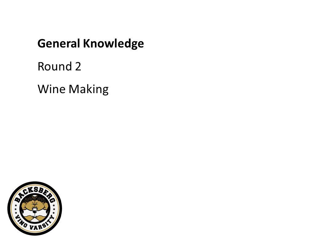 General Knowledge Round 2 Wine Making