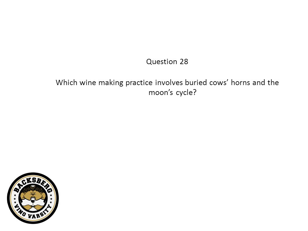 Question 28 Which wine making practice involves buried cows' horns and the moon's cycle?