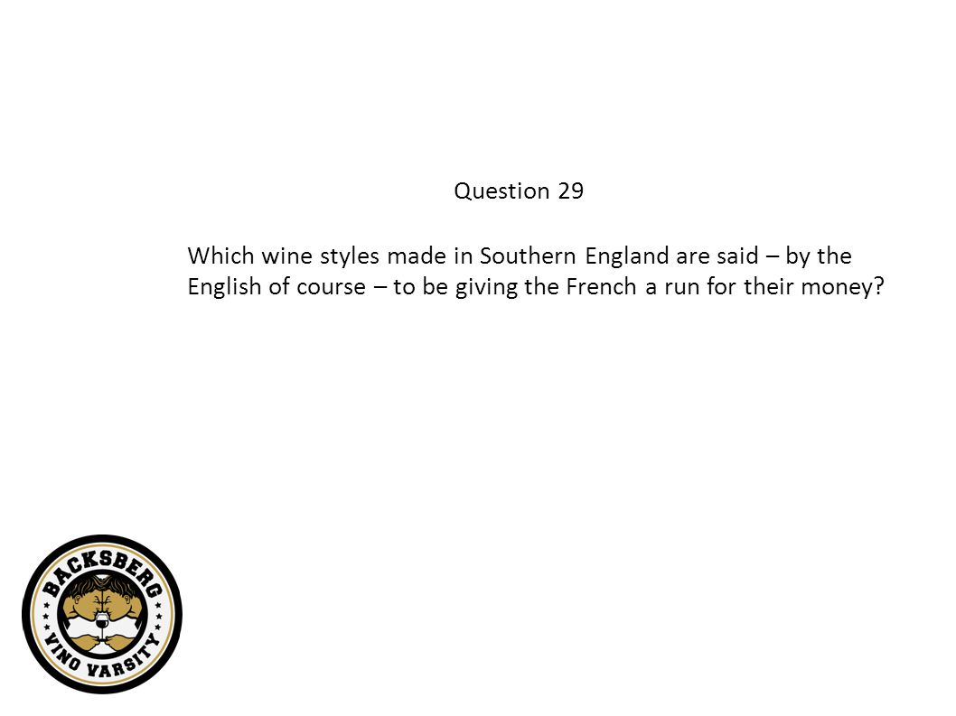 Question 29 Which wine styles made in Southern England are said – by the English of course – to be giving the French a run for their money?
