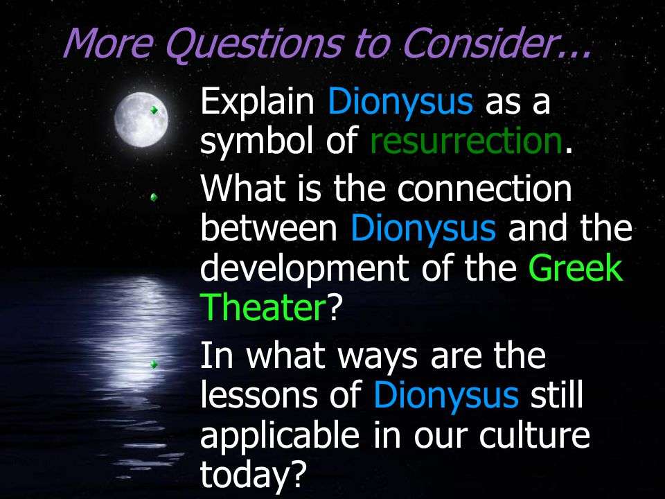 Dionysus/Bacchus One of the most celebrated gods by the Greeks—eventually supplanted Hestia as one of the twelve Olympians The only god with a mortal parent God of irrationality, intoxication, and frenzy God of fertility He is literally the vine: wine Promoter of civilization, lawgiver, and lover of peace