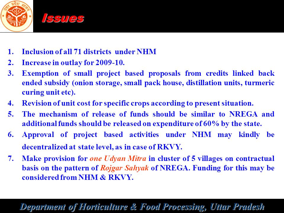 Department of Horticulture & Food Processing, Uttar Pradesh Issues 1.Inclusion of all 71 districts under NHM 2.Increase in outlay for 2009-10.