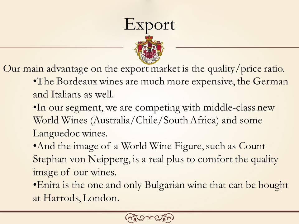 Export Our main advantage on the export market is the quality/price ratio.