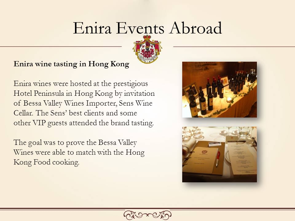 Enira wine tasting in Hong Kong Enira wines were hosted at the prestigious Hotel Peninsula in Hong Kong by invitation of Bessa Valley Wines Importer, Sens Wine Cellar.