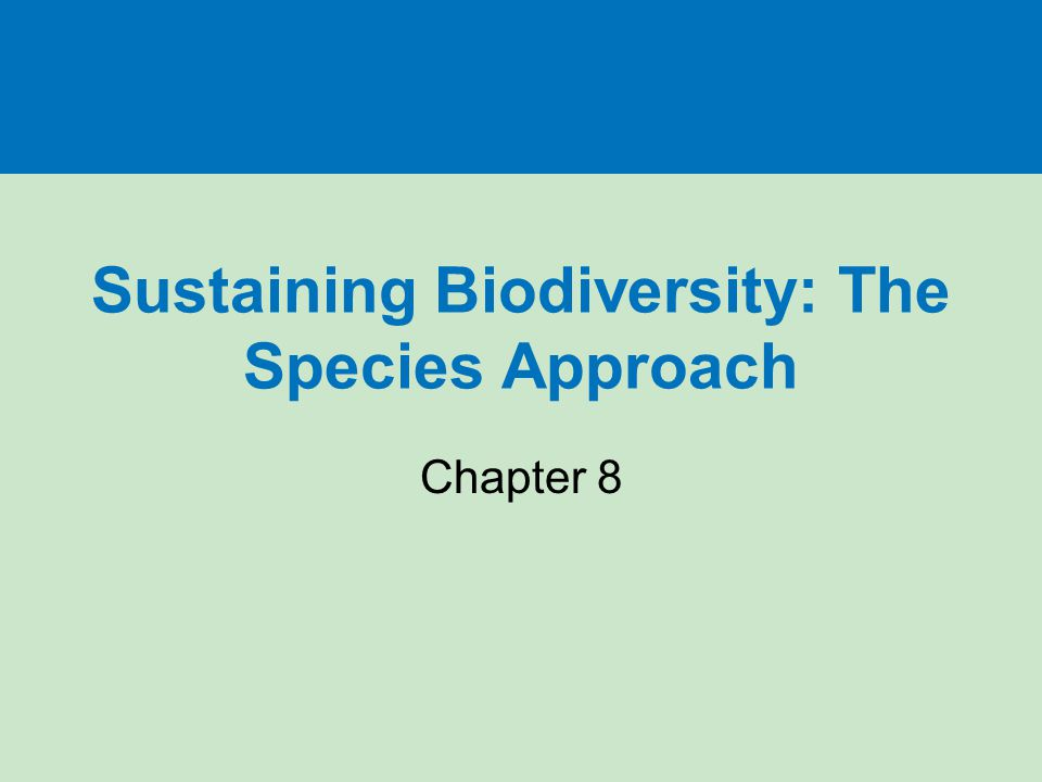 Sustaining Biodiversity: The Species Approach Chapter 8