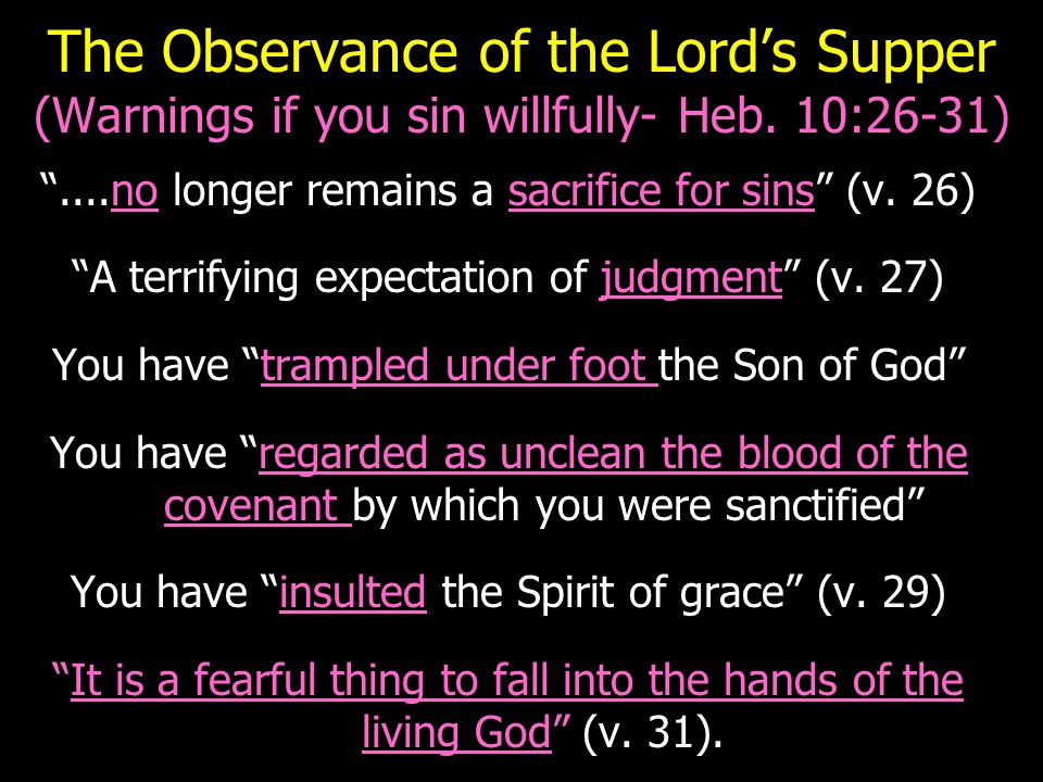 The Observance of the Lord's Supper (Warnings if you sin willfully- Heb.