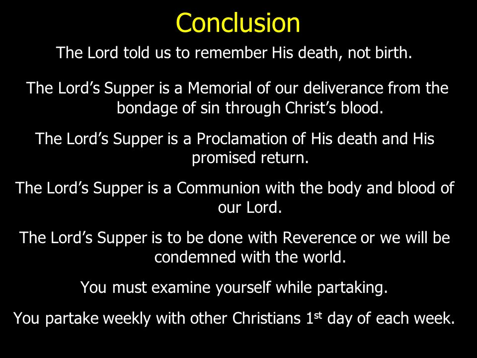 Conclusion The Lord told us to remember His death, not birth.
