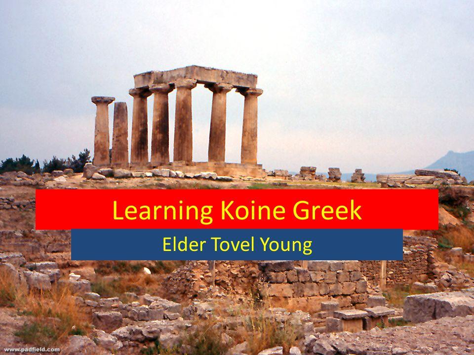 STUDYING THE GREEK NEW TESTAMENT Learning Koine Greek