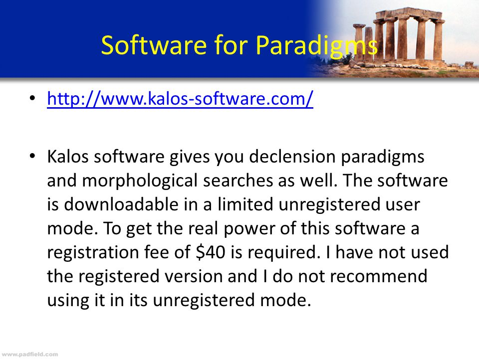 Software for Paradigms http://www.kalos-software.com/ Kalos software gives you declension paradigms and morphological searches as well.