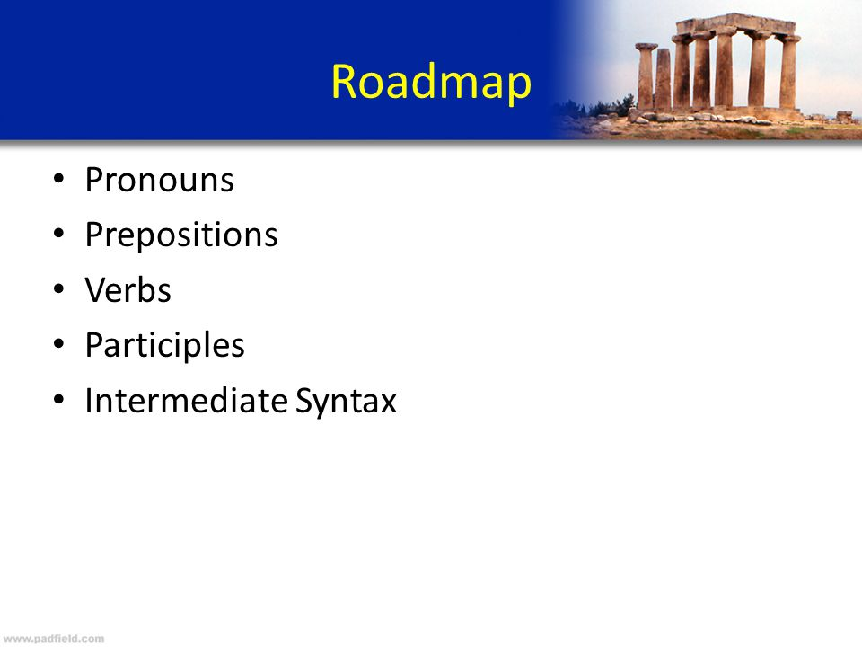 Roadmap Pronouns Prepositions Verbs Participles Intermediate Syntax