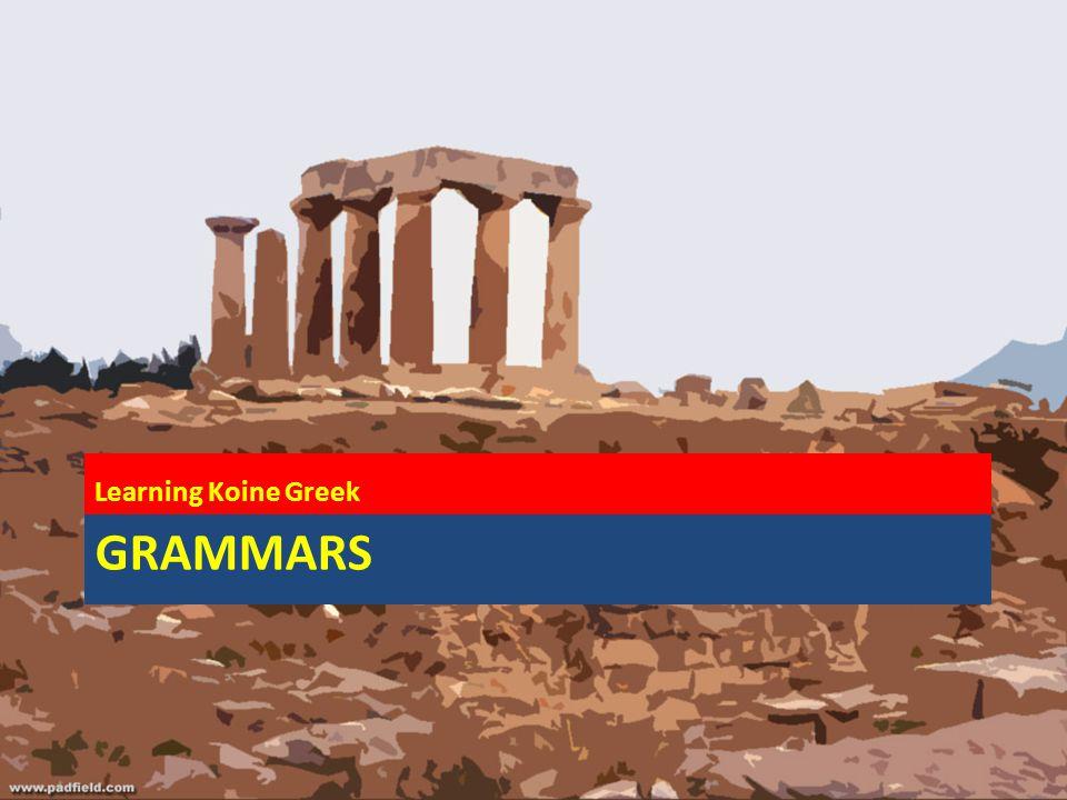 GRAMMARS Learning Koine Greek