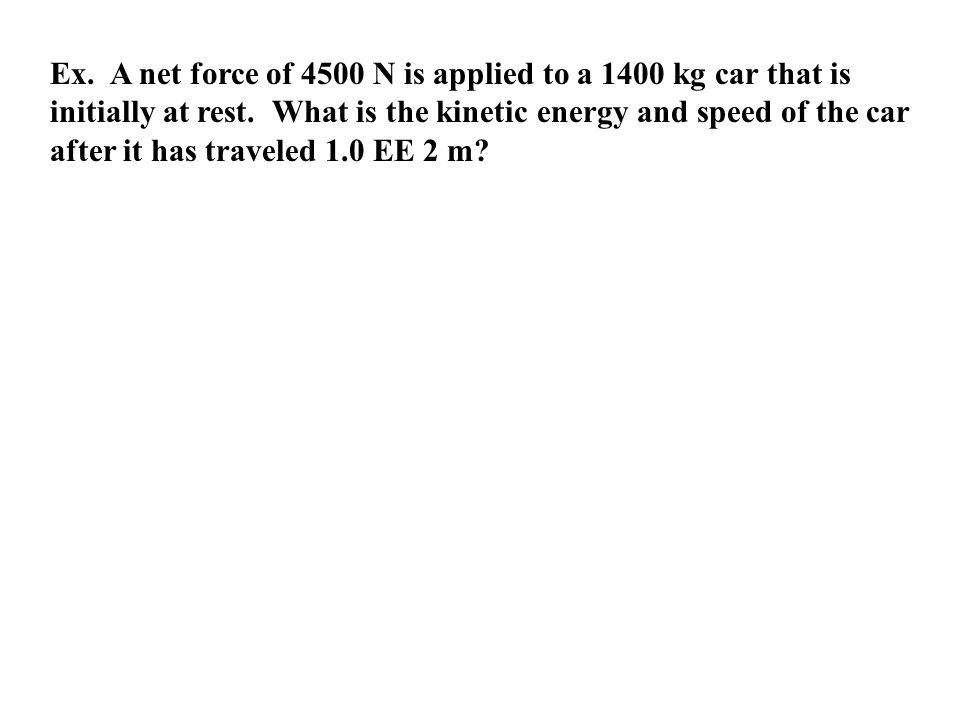 Ex.A net force of 4500 N is applied to a 1400 kg car that is initially at rest.