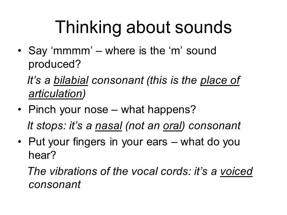 Some places of articulation: bilabial consonants p pie b buy m mute w wood lips