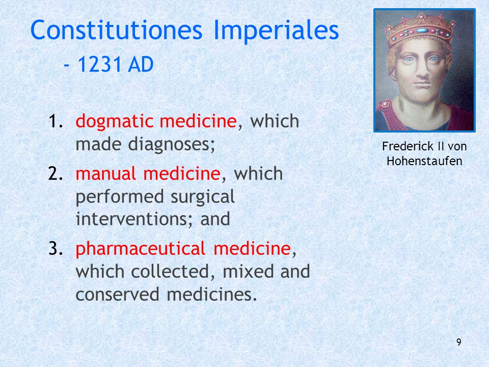 10 Medical Education Required a public examination before the Masters of Salerno for a licence to practise medicine was granted Four year of pre-training in logic Five years of medicine One of these being surgery and anatomy to practise surgery One year of practical training under an experienced physician Frederick II von Hohenstaufen Constitutiones Imperiales - 1231 AD