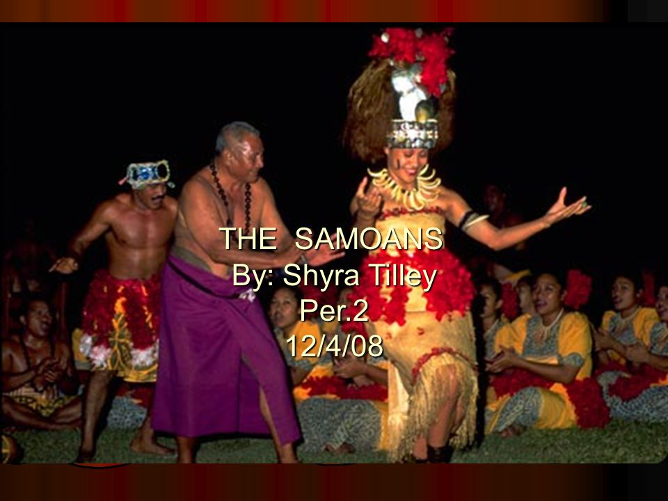 THE SAMOANS By: Shyra Tilley Per.212/4/08