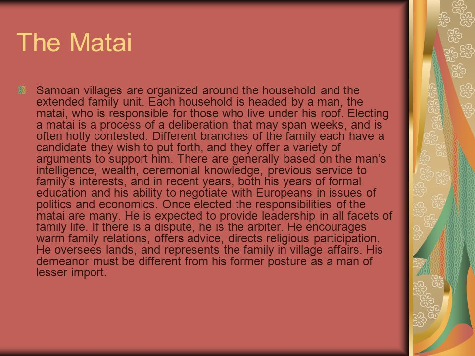 The Matai Samoan villages are organized around the household and the extended family unit.