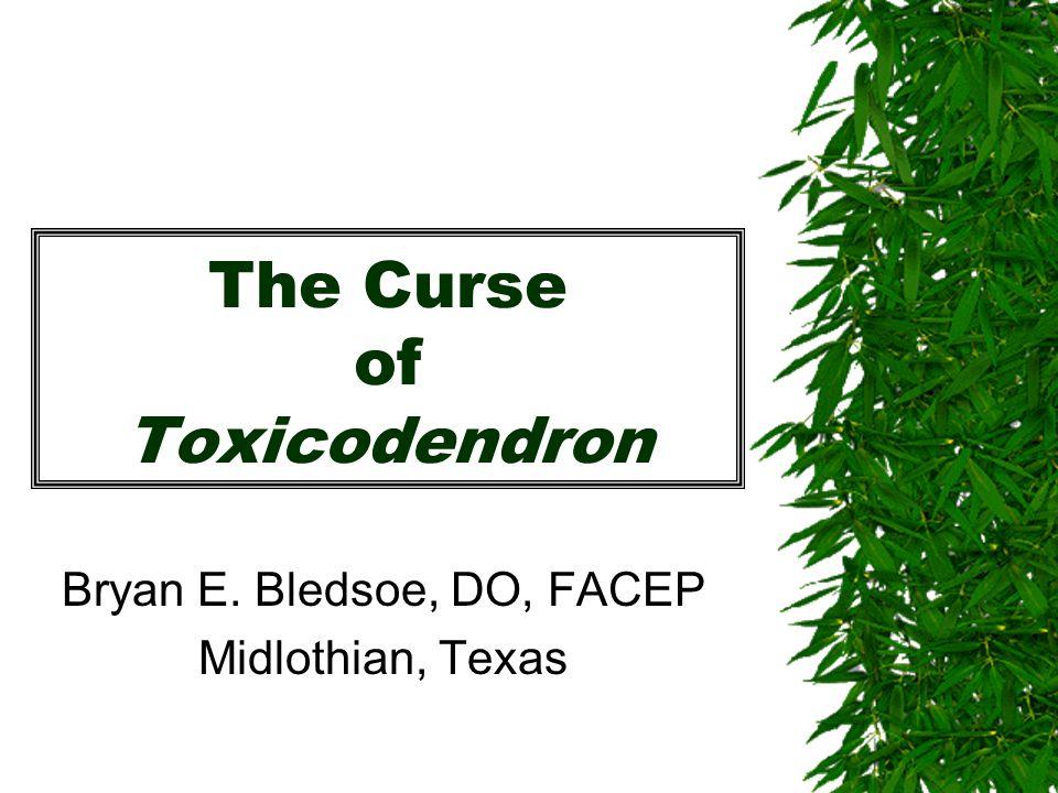 The Curse of Toxicodendron Bryan E. Bledsoe, DO, FACEP Midlothian, Texas