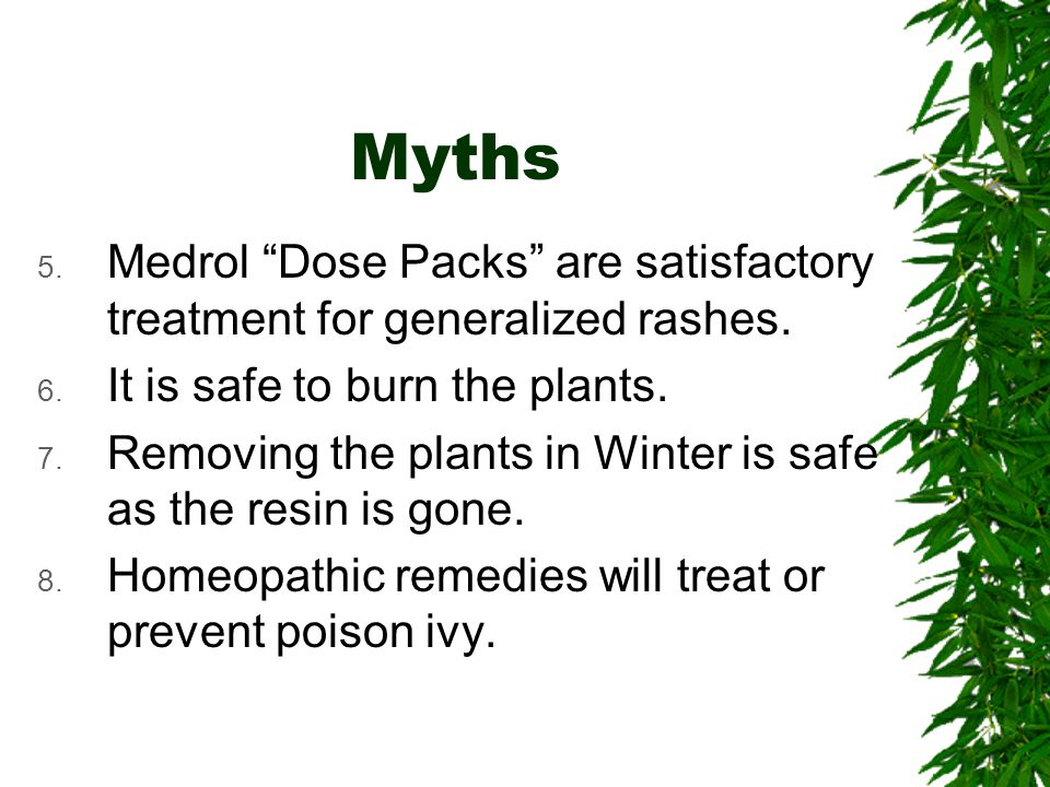 Myths 5. Medrol Dose Packs are satisfactory treatment for generalized rashes.
