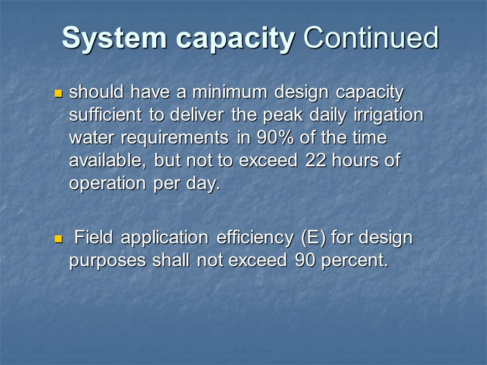 should have a minimum design capacity sufficient to deliver the peak daily irrigation water requirements in 90% of the time available, but not to exceed 22 hours of operation per day.