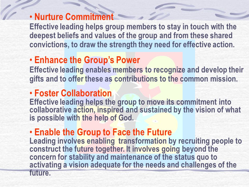 1. Nurture commitment. 2. Enhance the group's power. 3. Foster collaboration. 4. Face the group towards the future.