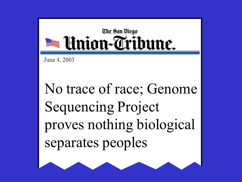 June 4, 2003 No trace of race; Genome Sequencing Project proves nothing biological separates peoples