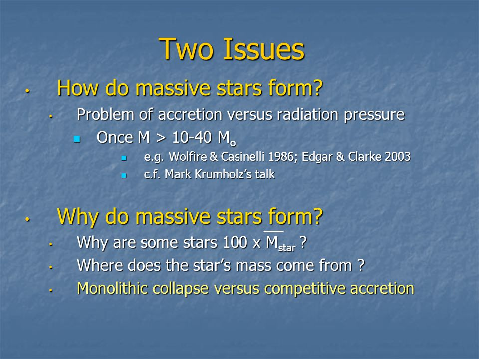 Two Issues How do massive stars form. How do massive stars form.