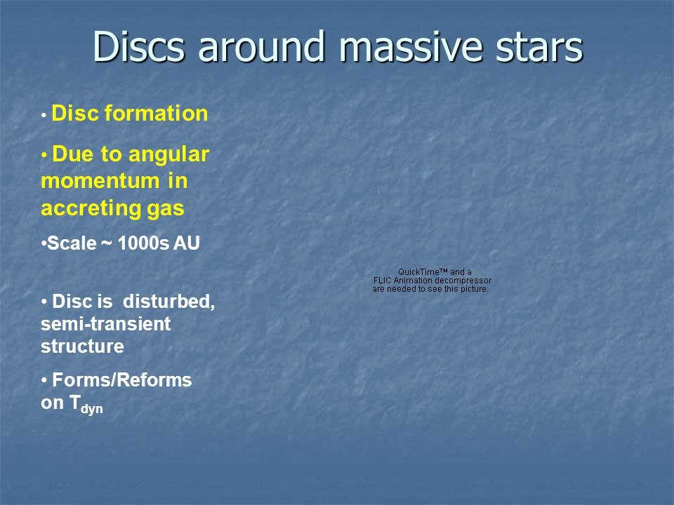 Discs around massive stars Disc formation Due to angular momentum in accreting gas Scale ~ 1000s AU Disc is disturbed, semi-transient structure Forms/Reforms on T dyn Bonnell, & Bate 2005