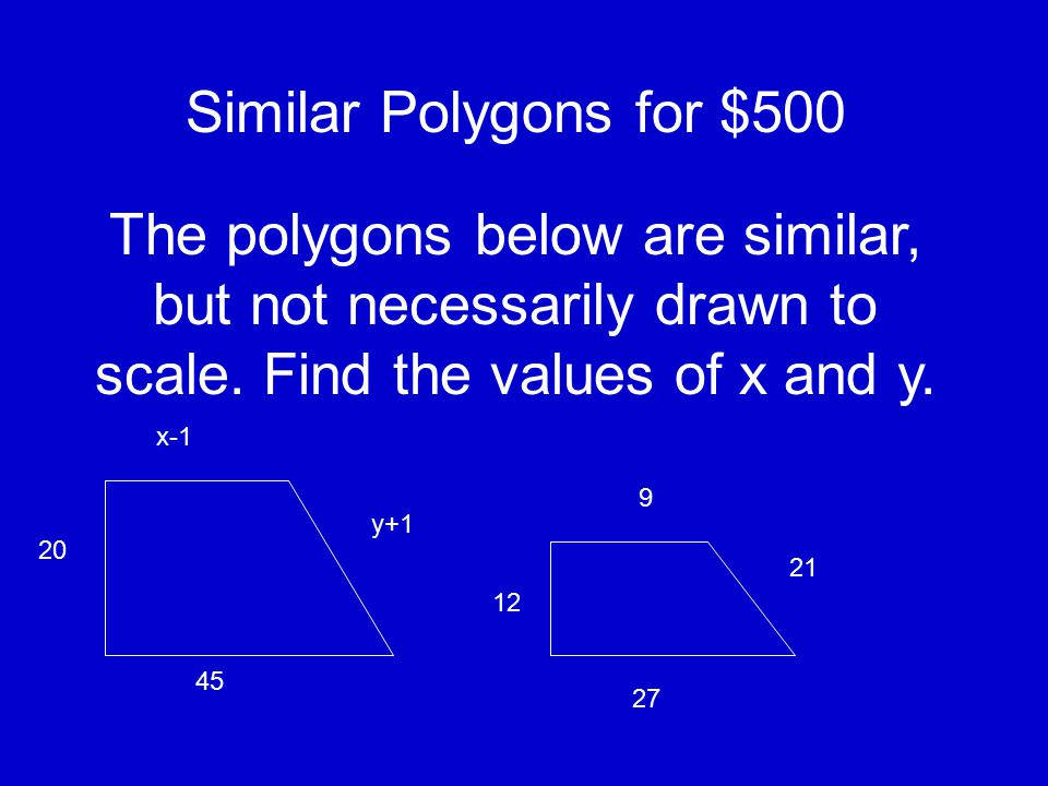 Similar Polygons for $400 The two polygons are similar. Find the value of x. 15 18 30 x