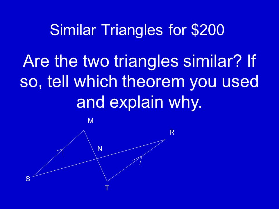 Similar Triangles for $100 What are the three different ways to prove triangles similar.