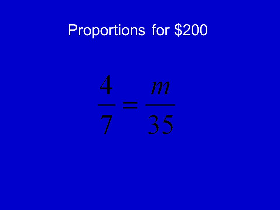 Proportions for $100 Two ratios that are equal