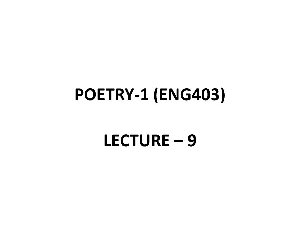 POETRY-1 (ENG403) LECTURE – 9