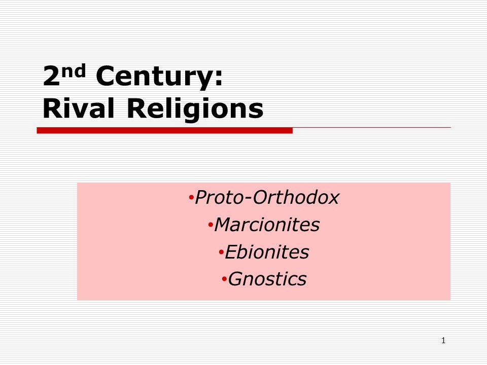 2 nd Century: Rival Religions Proto-Orthodox Marcionites Ebionites Gnostics 1