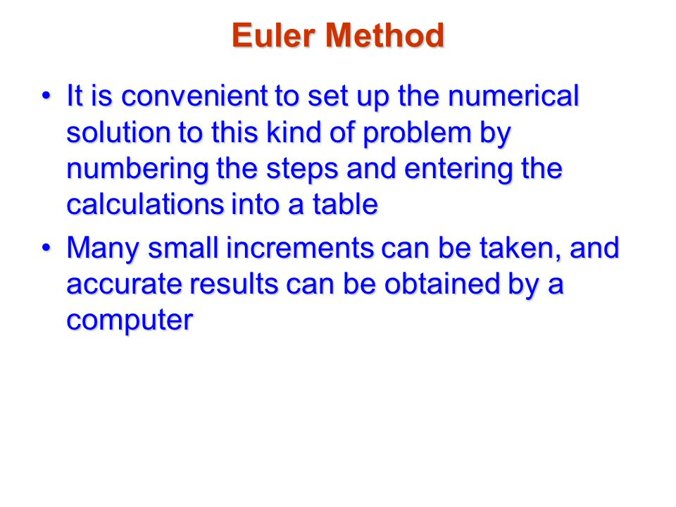 Euler Method It is convenient to set up the numerical solution to this kind of problem by numbering the steps and entering the calculations into a tab