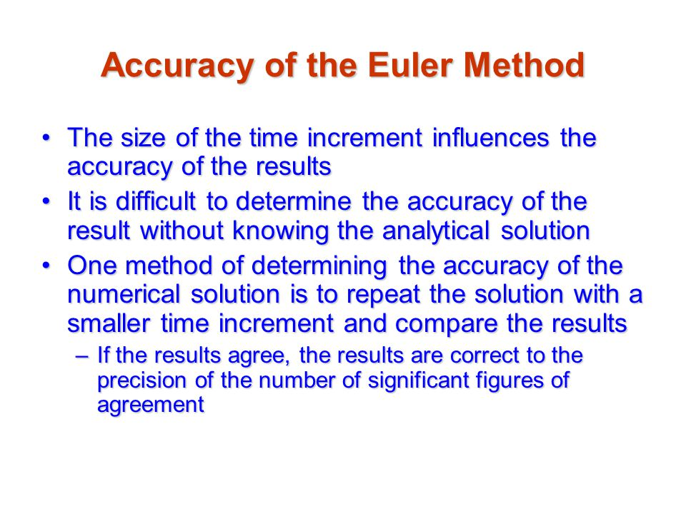 Accuracy of the Euler Method The size of the time increment influences the accuracy of the resultsThe size of the time increment influences the accura