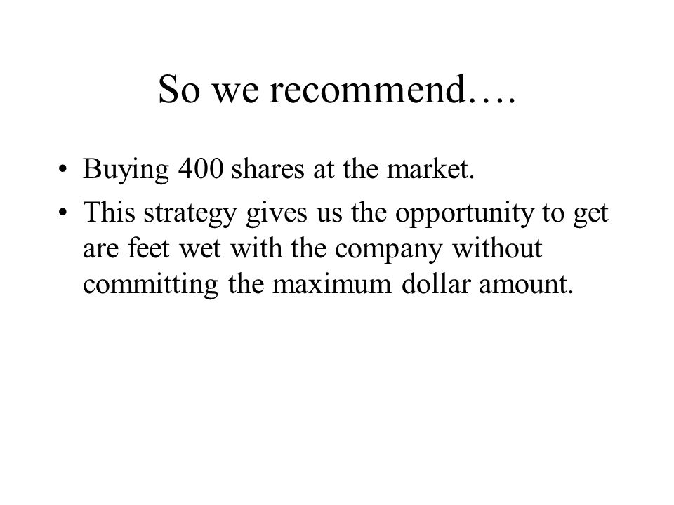 So we recommend…. Buying 400 shares at the market.