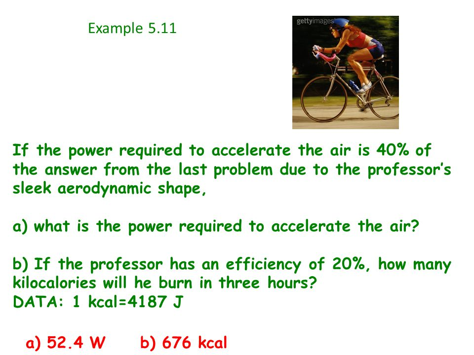 Example 5.11 If the power required to accelerate the air is 40% of the answer from the last problem due to the professor's sleek aerodynamic shape, a) what is the power required to accelerate the air.