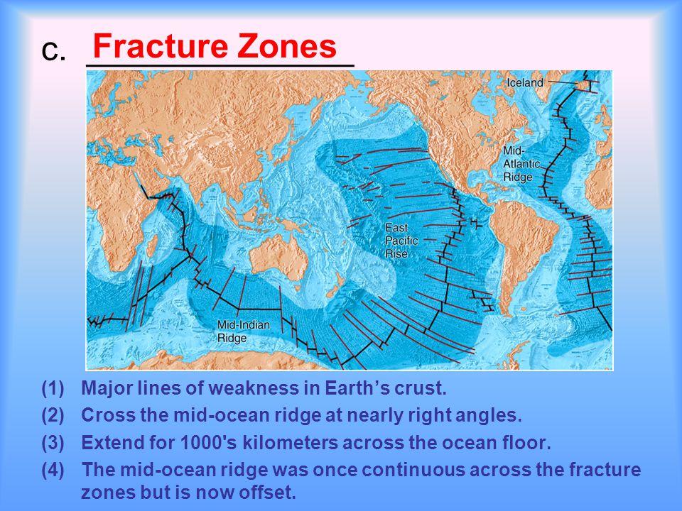 c. ______________ (1)Major lines of weakness in Earth's crust.