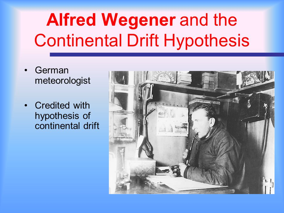 German meteorologist Credited with hypothesis of continental drift Alfred Wegener and the Continental Drift Hypothesis