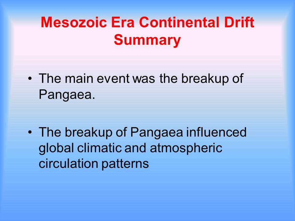 Mesozoic Era Continental Drift Summary The main event was the breakup of Pangaea.