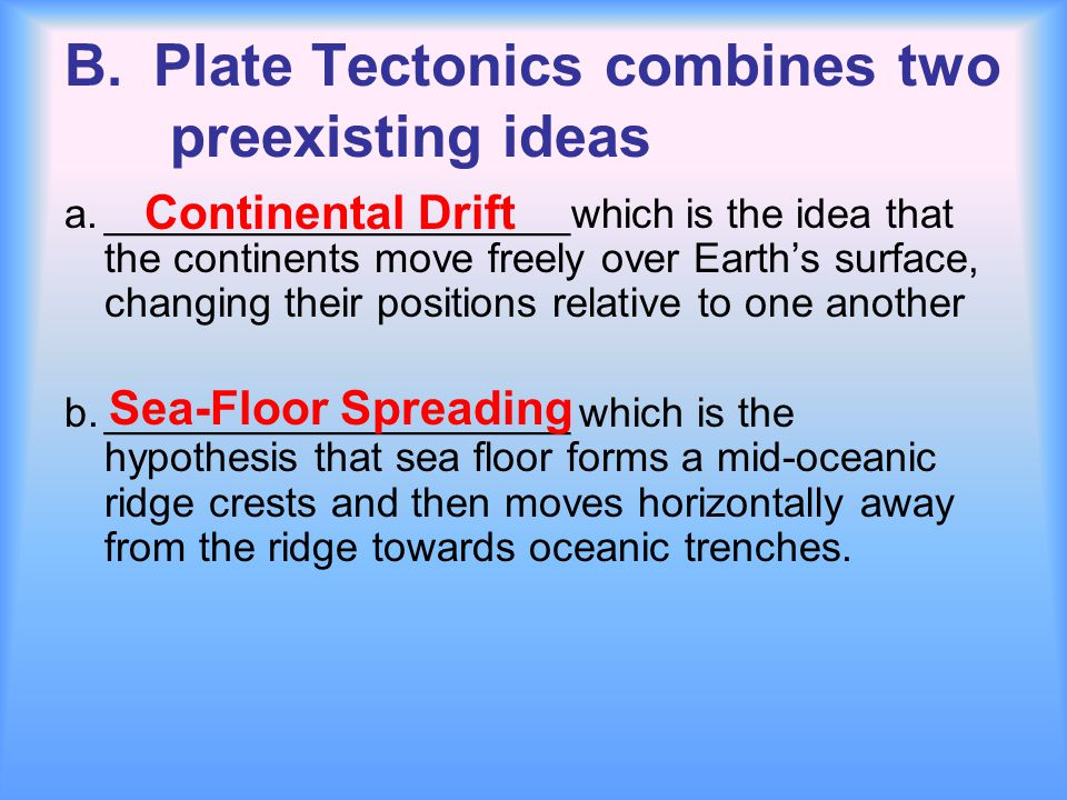 B.Plate Tectonics combines two preexisting ideas a.____________________which is the idea that the continents move freely over Earth's surface, changin