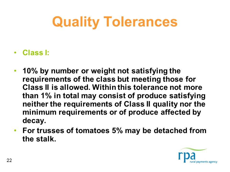 22 Quality Tolerances Class I: 10% by number or weight not satisfying the requirements of the class but meeting those for Class II is allowed.