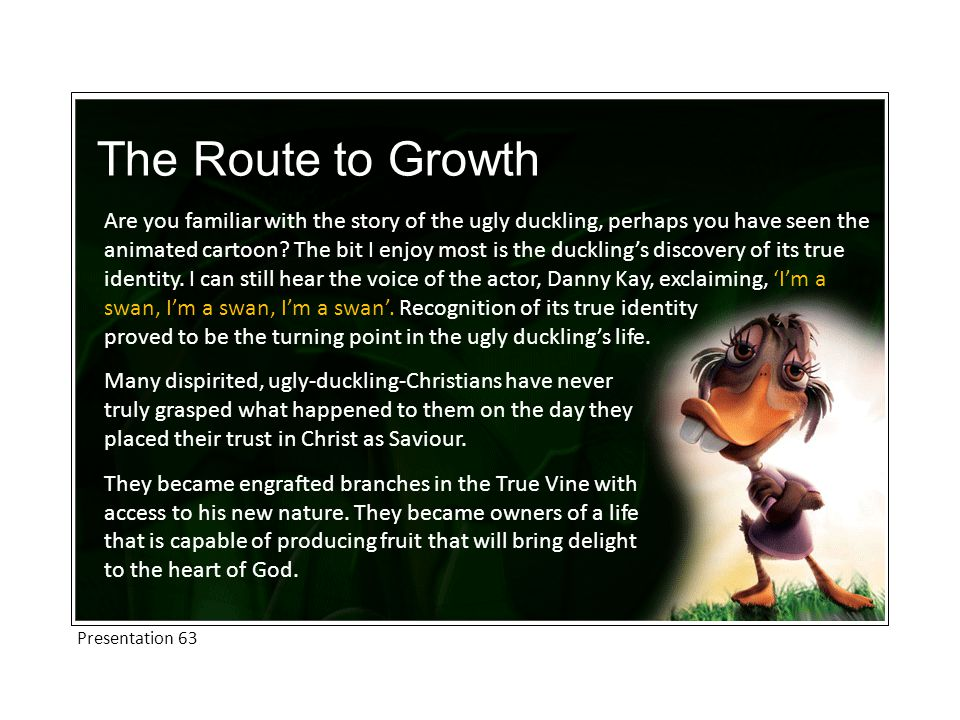 The Route to Growth Are you familiar with the story of the ugly duckling, perhaps you have seen the animated cartoon.